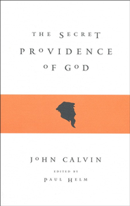 The Secret Providence of God  -              Edited By: Paul Helm                   By: John Calvin