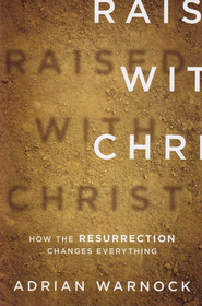 Raised with Christ: How the Resurrection Changes Everything  -     By: Adrian Warnock