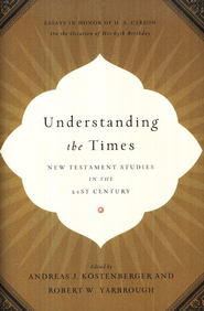 Understanding the Times: New Testament Studies in the 21st Century: Essays in Honor of D. A. Carson on the Occasion of His 65th Birthday  -     Edited By: Andreas Kostenberger, Robert Yarbrough     By: Andreas J. Kostenberger & Robert W. Yarbrough, eds.
