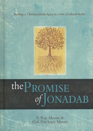 The Promise of Jonadab: Building a Christian Family Legacy in a Time of Cultural Decline  -     By: Edward Raymond Moore, Gail Pinckney Moore