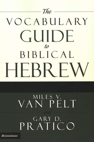 The Vocabulary Guide to Biblical Hebrew   -     By: Miles V., Van Pelt, Gary D. Pratico