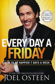 Every Day A Friday: How to Be Happier 7 Days a Week, Largeprint, Hardcover  -     By: Joel Osteen