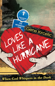 Loves Like A Hurricane: When God Whispers in the Dark  -     By: Gene Krcelic