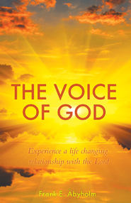 The Voice of God: Experience A Life Changing Relationship with the Lord  -     By: Frank Abyholm