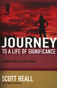 Journey to a Life of Significance: Freedom from Low Self-Esteem  -     By: Scott Reall