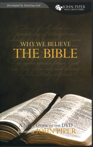 Why We Believe the Bible: A Study Guide to the DVD   -              By: John Piper