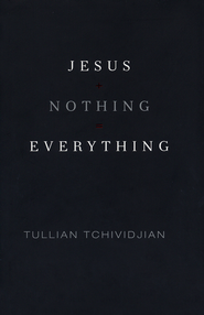 Jesus + Nothing = Everything  -              By: Tullian Tchividjian