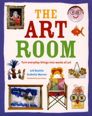 The Art Room: Turn Everyday Things into Works of Art   -     By: Juli Beattie, Arabella Warner