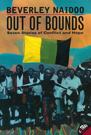 Out of Bounds: Seven Stories of Conflict and Hope  -     By: Beverly Naidoo