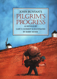 Pilgrim's Progress (Retold Edition)   -              By: Gary D. Schmidt                   Illustrated By: Barry Moser