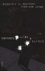 Secrets, Lies & Alibis, The McAllister Files #1   -     By: Patricia H. Rushford, Harrison James