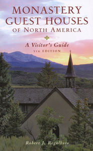 Monastery Guest Houses of North America: A Visitor's Guide, Fifth Edition  -     By: Robert J. Regalbuto