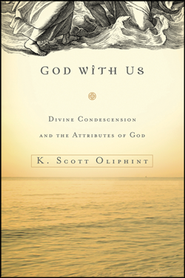 God with Us: Divine Condescension and the Attributes of God  -     By: K. Scott Oliphint