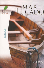 Life Lessons: The Book of Hebrews   -              By: Max Lucado