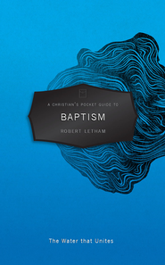 A Christian's Pocket Guide to Baptism: A Water that Unites  -              By: Robert Letham