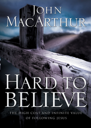 Hard to Believe: The High Cost and Infinite Value of Following Jesus - eBook  -     By: John MacArthur