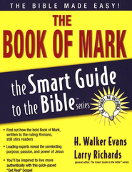 The Book of Mark: The Smart Guide to the Bible Series  -     Edited By: Larry Richards Ph.D.     By: H. Walker Evans