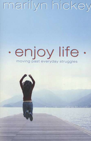 Enjoy Life  -     By: Marilyn Hickey