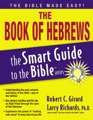The Book of Hebrews: The Smart Guide to the Bible Series  -     Edited By: Larry Richards Ph.D.     By: Robert Girard