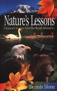 Nature's Lessons: Character Lessons from the World Around Us  -     By: Dennis Slone