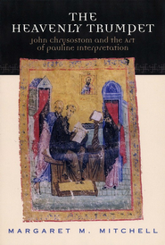 The Heavenly Trumpet: John Chrysostom and the Art of Pauline Interpretation  -     By: Margaret M. Mitchell