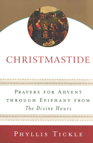 Christmastide:  Prayers for Advent Through Epiphany from The Divine Hours  -     By: Phyllis Tickle
