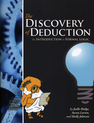 The Discovery of Deduction: An Introduction to Formal  Logic  -              By: Joelle Hodge, Aaron Larsen, Shelly Johnson