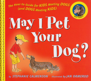 May I Pet Your Dog?: The How-To Guide for Kids Meeting Dogs (and Dogs Meeting Kids)  -     By: Stephanie Calmenson
