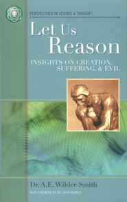 Let Us Reason: A Collection of Short Classics  -     By: A.E. Wilder-Smith