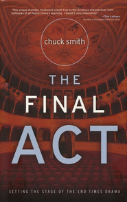 The Final Act: Setting the Stage of the End Times Drama  -     By: Chuck Smith