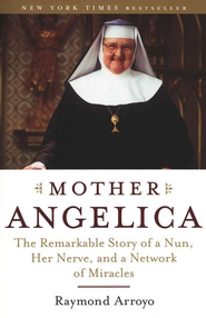 Mother Angelica: The Remarkable Story of a Nun, Her Nerve, and a Network of Miracles  -     By: Raymond Arroyo