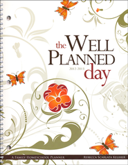 The Well-Planned Day Homeschool Planner (July 2012 - June 2013)  -              By: Rebecca Scarlata Keliher