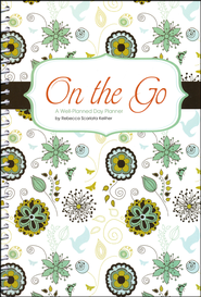 On the Go: A Well-Planned Day Planner (July 2012 - June 2013)  -              By: Rebecca Scarlata Keliher