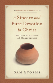 A Sincere and Pure Devotion to Christ: 100 Daily Meditations on 2 Corinthians (Vol. 1)  -     By: Sam Storms