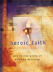 Heroic Faith: How to live a life of extreme devotion - eBook  -     By: The Voice of the Martyrs