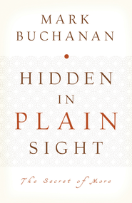 Hidden in Plain Sight: The Secret of More - eBook  -     By: Mark Buchanan