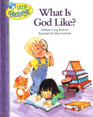 Little Blessings: What is God Like?   -     By: Kathleen Long Bostrom
