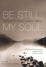 Be Still My Soul: Embracing God's Purpose & Provision in Suffering  -     By: John Calvin, Dietrich Bonhoeffer, John Piper