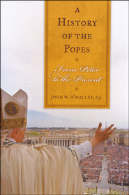 A History of the Popes: From Peter to the Present  -              By: John W. O'Malley