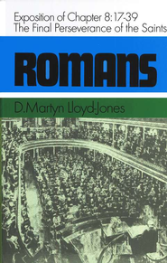 Romans 8:17-39: The Final Perseverance of the Saints   -     By: D. Martyn Lloyd-Jones