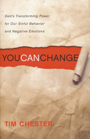 You Can Change: God's Transforming Power for Our Sinful Behavior and Negative Emotions  -     By: Tim Chester