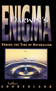 Darwin's Enigma: Ebbing the Tide of Naturalism   -     By: Luther Sunderland