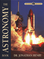 The Astronomy Book, The Wonders of Creation Series   -     By: Jonathan Henry