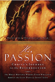 His Passion: Christ's Journey to the Resurrection: Devotions for Every Day of the Year - eBook  -     Edited By: Dave Veerman     By: Edited by David Veerman