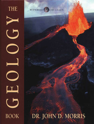 The Geology Book, The Wonders of Creation Series   -     By: John D. Morris