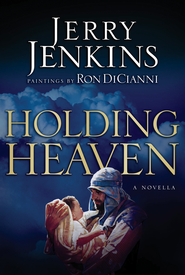 Holding Heaven: A Novella - eBook  -     By: Jerry B. Jenkins     Illustrated By: Ron DiCianni