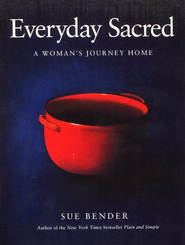 Everyday Sacred: A Woman's Journey Home   -     By: Sue Bender