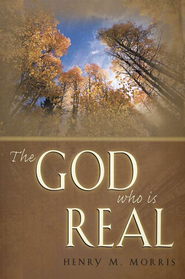 The God Who is Real   -     By: Henry M. Morris