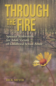 Through the Fire: Spiritual Resoration for Adult Victims of Childhood Sexual Abuse   -     By: Rick Meyer