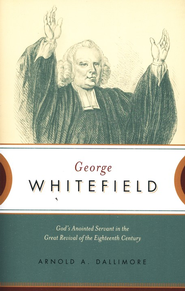 George Whitefield: God's Anointed Servant in the Great Revival of the Eighteenth Century  -     By: Arnold Dallimore